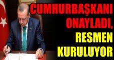 CUMHURBAŞKANI ONAYLADI, RESMEN KURULUYOR