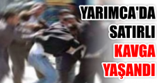 YARIMCA'DA SATIRLI KAVGA YAŞANDI