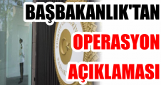 BAŞBAKANLIK'TAN OPERASYON AÇIKLAMASI
