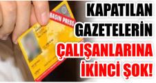 KAPATILAN GAZETELERİN ÇALIŞANLARINA İKİNCİ ŞOK!