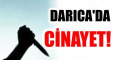 DARICA'DA CİNAYET!