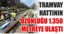 TRAMVAY HATTININ UZUNLUĞU 1.350 METREYE ULAŞTI