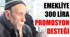 EMEKLİYE 300 LİRA PROMOSYON DESTEĞİ