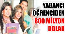 YABANCI  ÖĞRENCİDEN 800 MİLYON DOLAR