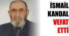 İSMAİL KANDAL VEFAT  ETTİ