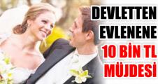 DEVLETTEN EVLENENE 10 BİN TL MÜJDESİ
