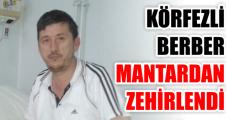 KÖRFEZLİ BERBER MANTARDAN ZEHİRLENDİ