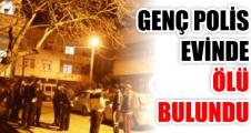 GENÇ POLİS EVİNDE ÖLÜ BULUNDU