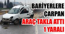 Bariyerlere çarpan araç takla attı: 1 yaralı