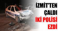 İzmit'ten çaldı, iki polisi ezdi