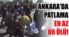 ANKARA'DA PATLAMA EN AZ 86 ÖLÜ
