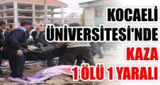 Üniversitede alt yapı çalışmasında çökme: 1 ölü