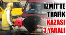 İZMİT'TE TRAFİK KAZASI: 3 YARALI