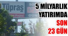 5 milyarlık yatırımda son 23 gün