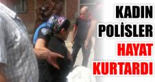 Kadın polisler hayat kurtardı