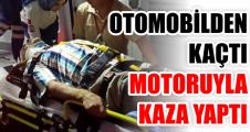 Otomobilden kaçtı, motosikleti ile kaza yaptı