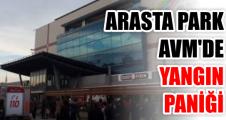 ARASTA PARK AVM'DE YANGIN PANİĞİ