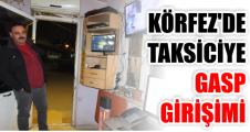 Körfez'de taksiciye gasp girişimi