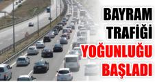 Bayram trafiği yoğunluğu erken başladı