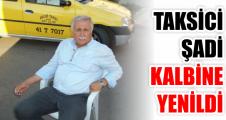Taksici Şadi kalbine yenildi