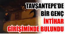 TAVŞANTEPE'DE İNTİHAR GİRİŞİMİ