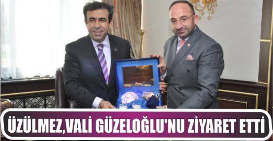 Üzülmez, Vali Güzeloğlu'nu Ziyaret Etti