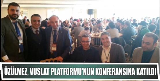 Üzülmez, Vuslat Platformu'nun konferansına katıldı