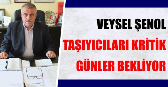 VEYSEL ŞENOL, ''TAŞIYICILARI KRİTİK GÜNLER BEKLİYOR''