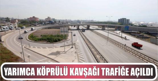 Yarımca Köprülü Kavşağı trafiğe açıldı