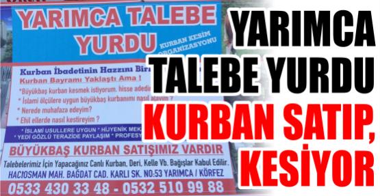 YARIMCA TALEBE YURDU KURBAN SATIP, KESİYOR