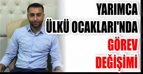 YARIMCA ÜLKÜ OCAKLARI'NDA GÖREV DEĞİŞİMİ