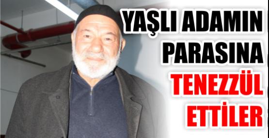 YAŞLI ADAMIN PARASINA TENEZZÜL ETTİLER