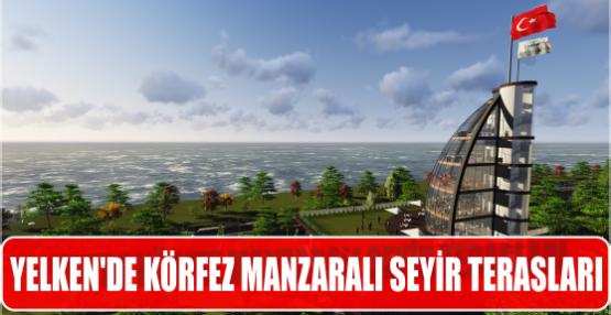 YELKEN'DE KÖRFEZ MANZARALI SEYİR TERASLARI