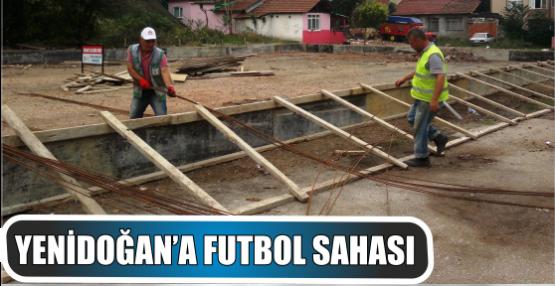 YENİDOĞAN'A FUTBOL SAHASI