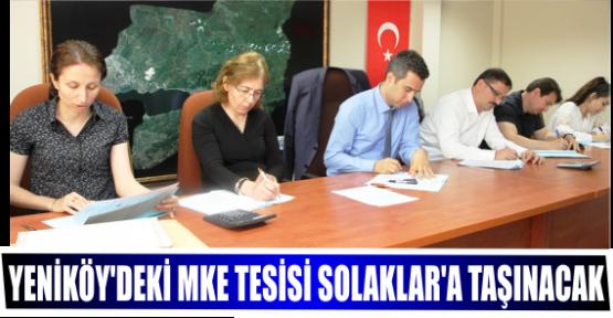 YENİKÖY'DEKİ MKE TESİSİ SOLAKLAR'A TAŞINACAK