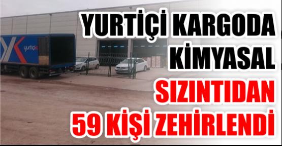 Yurtiçi Kargo'da kimyasal sızıntı: 59 kişi zehirlendi!