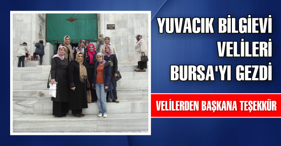 Yuvacık Bilgievi velileri Bursa'yı gezdi
