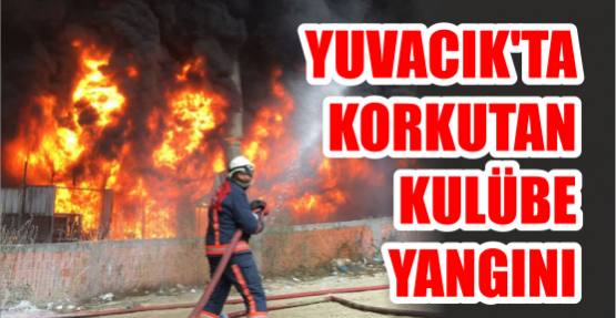 Yuvacık'ta Korkutan Kulübe Yangını