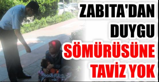 ZABITA'DAN DUYGU SÖMÜRÜSÜNE TAVİZ YOK