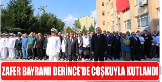 ZAFER BAYRAMI DERİNCE'DE COŞKUYLA KUTLANDI.
