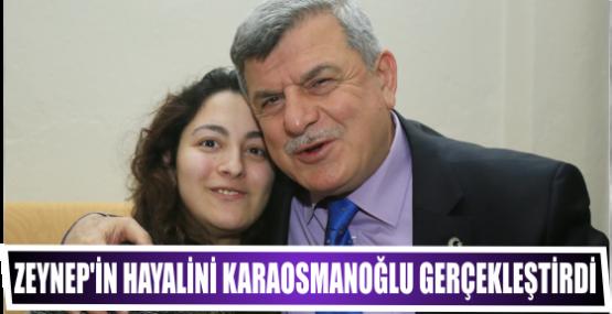 Zeynep'in hayalini Başkan Karaosmanoğlu gerçekleştirdi