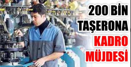 200 BİN TAŞERONA KADRO MÜJDESİ