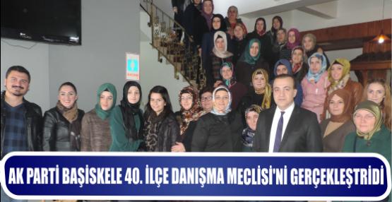 AK PARTİ BAŞİSKELE 40. İLÇE DANIŞMA MECLİSİ'Nİ GERÇEKLEŞTRİDİ.