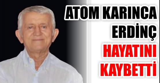 ATOM KARINCA ERDİNÇ HAYATINI KAYBETTİ