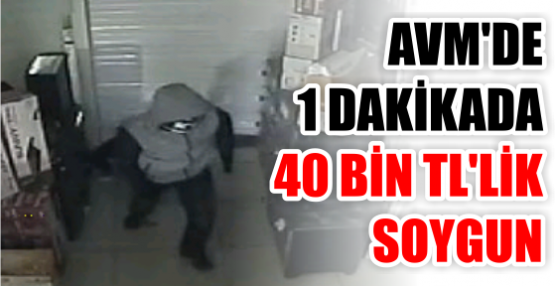 AVM'DE 1 DAKİKADA 40 BİN TL'LİK SOYGUN