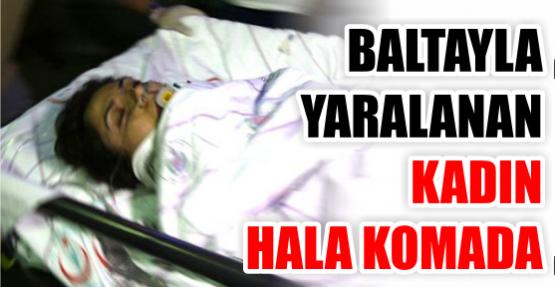 Baltayla yaralanan kadın, hala komada