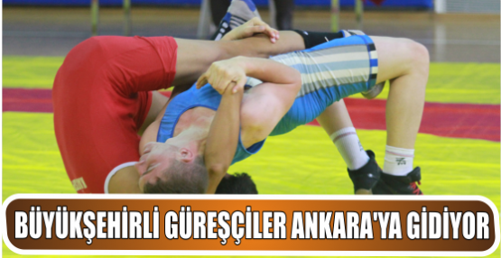 Büyükşehirli Güreşçiler, Ankara'ya Gidiyor