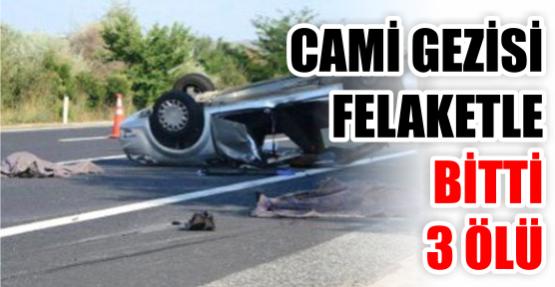 Cami gezisi sonrası feci kaza: 3 ölü