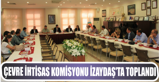 ÇEVRE İHTİSAS KOMİSYONU İZAYDAŞ'TA TOPLANDI