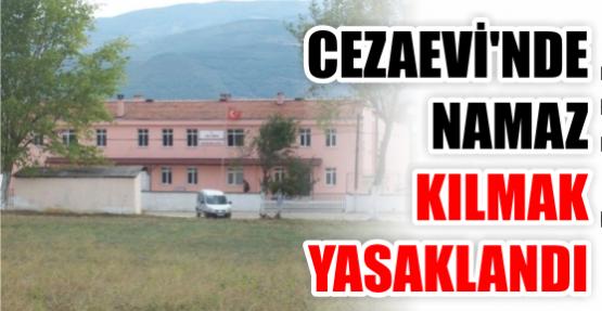 CEZAEVİN'DE SABAH NAMAZI KILMAK YASAKLANDI